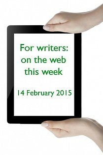 For writers: on the web this week - 14 February 2015